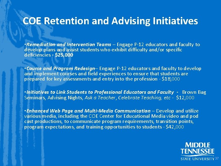 COE Retention and Advising Initiatives • Remediation and Intervention Teams – Engage P-12 educators