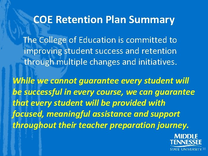 COE Retention Plan Summary The College of Education is committed to improving student success