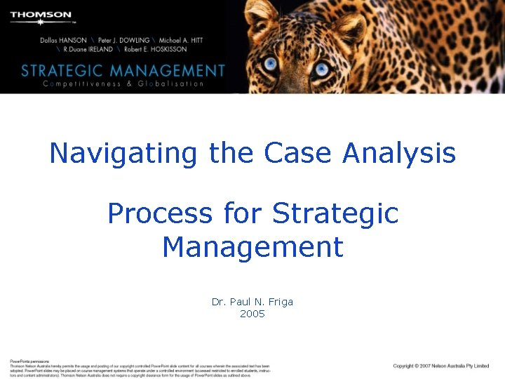 Navigating the Case Analysis Process for Strategic Management Dr. Paul N. Friga 2005