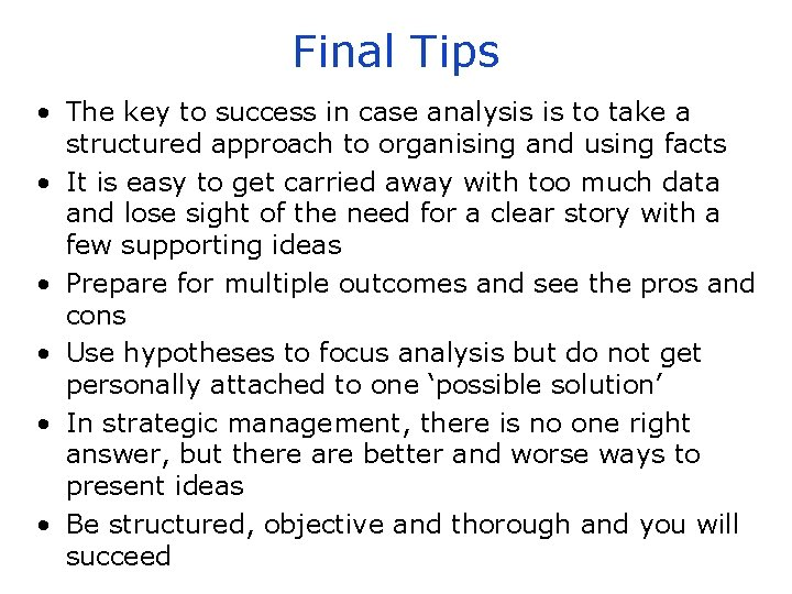 Final Tips • The key to success in case analysis is to take a