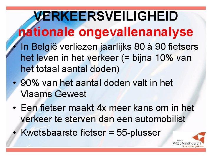 VERKEERSVEILIGHEID nationale ongevallenanalyse • In België verliezen jaarlijks 80 à 90 fietsers het leven