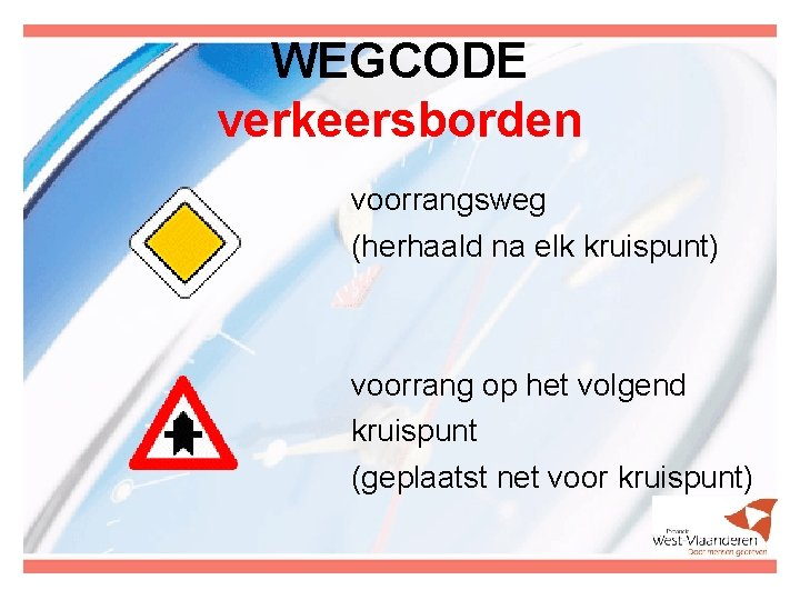 WEGCODE verkeersborden voorrangsweg (herhaald na elk kruispunt) voorrang op het volgend kruispunt (geplaatst net