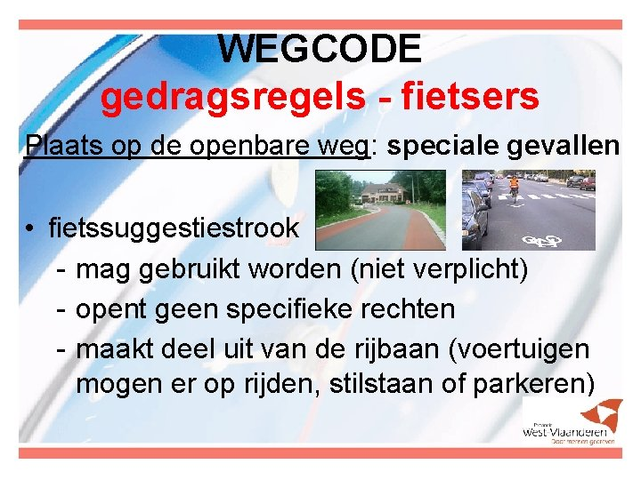 WEGCODE gedragsregels - fietsers Plaats op de openbare weg: speciale gevallen • fietssuggestiestrook -