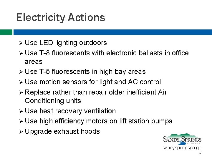 Electricity Actions Ø Use LED lighting outdoors Ø Use T-8 fluorescents with electronic ballasts