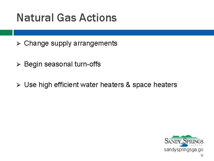 Natural Gas Actions Ø Change supply arrangements Ø Begin seasonal turn-offs Ø Use high