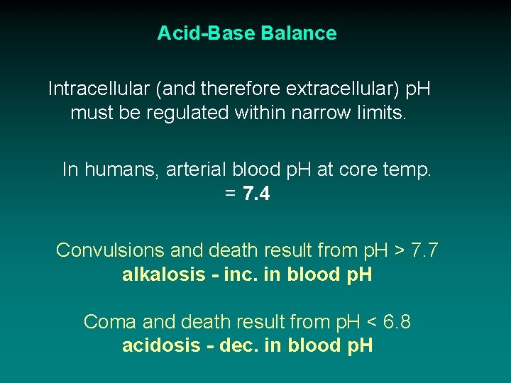 Acid-Base Balance Intracellular (and therefore extracellular) p. H must be regulated within narrow limits.