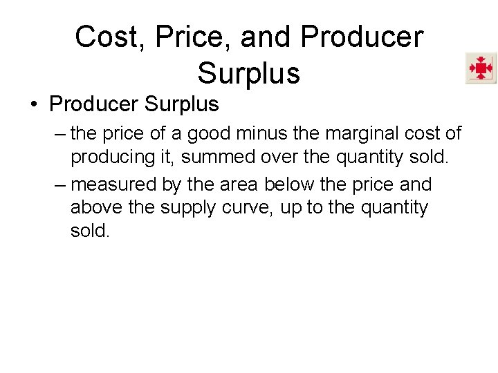 Cost, Price, and Producer Surplus • Producer Surplus – the price of a good