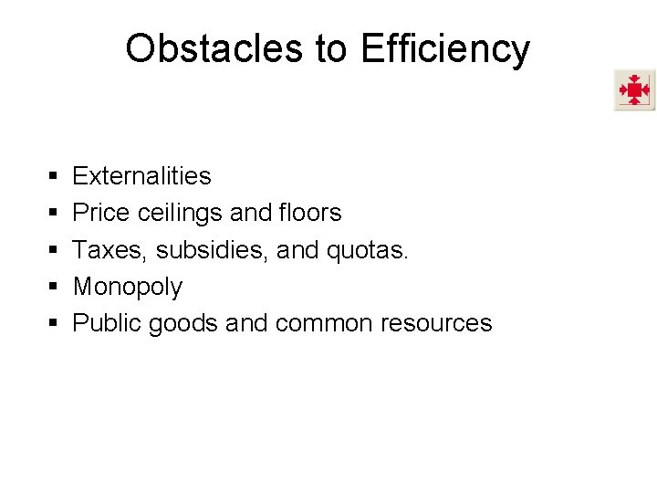 Obstacles to Efficiency § § § Externalities Price ceilings and floors Taxes, subsidies, and