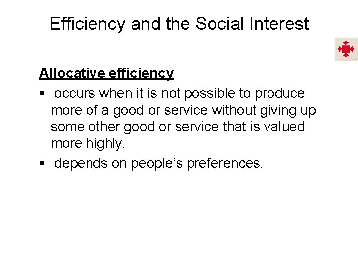 Efficiency and the Social Interest Allocative efficiency § occurs when it is not possible