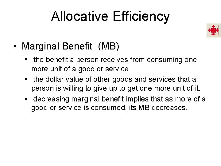 Allocative Efficiency • Marginal Benefit (MB) § the benefit a person receives from consuming