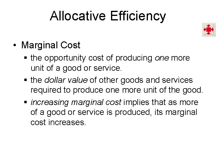 Allocative Efficiency • Marginal Cost § the opportunity cost of producing one more unit