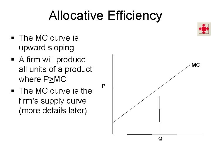 Allocative Efficiency § The MC curve is upward sloping. § A firm will produce