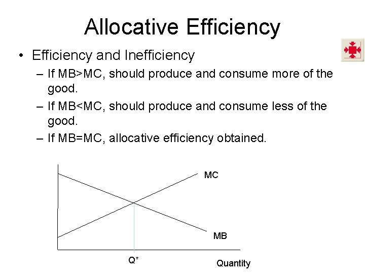 Allocative Efficiency • Efficiency and Inefficiency – If MB>MC, should produce and consume more