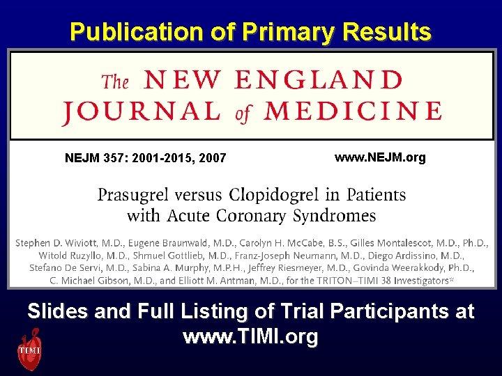 Publication of Primary Results NEJM 357: 2001 -2015, 2007 www. NEJM. org Slides and