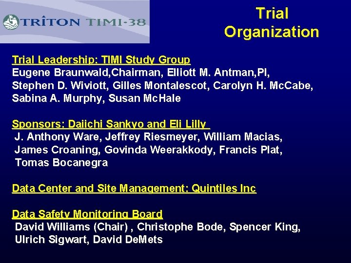 Trial Organization Trial Leadership: TIMI Study Group Eugene Braunwald, Chairman, Elliott M. Antman, PI,