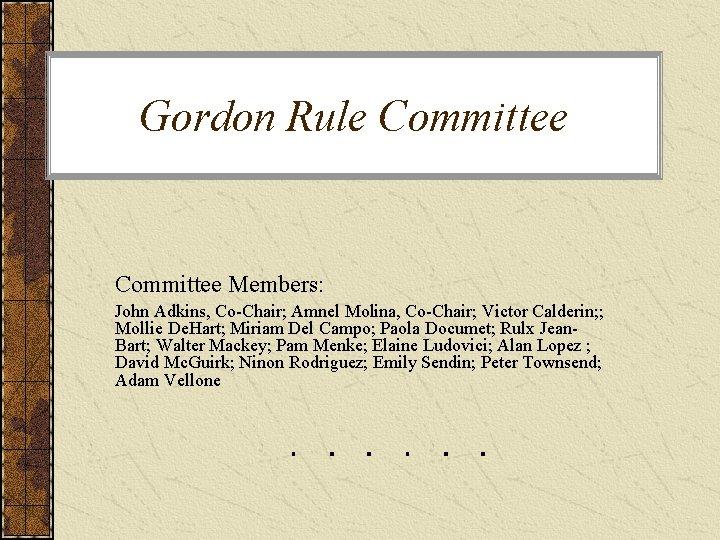 Gordon Rule Committee Members: John Adkins, Co-Chair; Amnel Molina, Co-Chair; Victor Calderin; ; Mollie