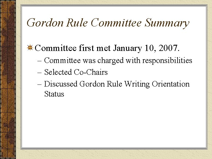 Gordon Rule Committee Summary Committee first met January 10, 2007. – Committee was charged