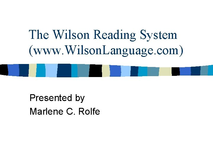 The Wilson Reading System (www. Wilson. Language. com) Presented by Marlene C. Rolfe