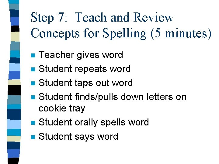 Step 7: Teach and Review Concepts for Spelling (5 minutes) n n n Teacher