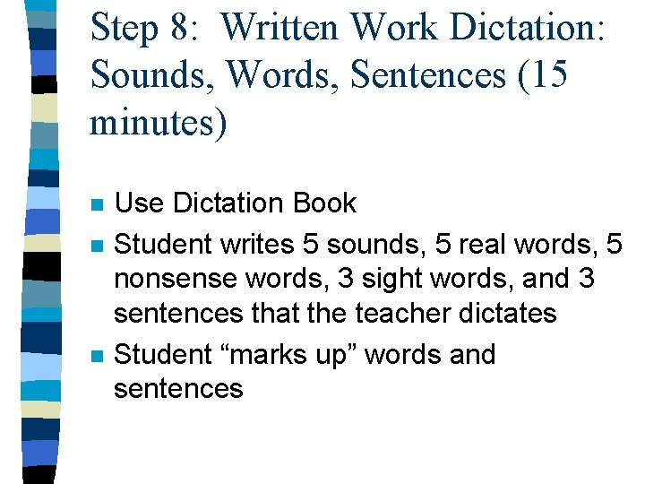 Step 8: Written Work Dictation: Sounds, Words, Sentences (15 minutes) n n n Use