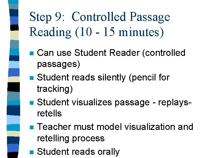 Step 9: Controlled Passage Reading (10 - 15 minutes) n n n Can use