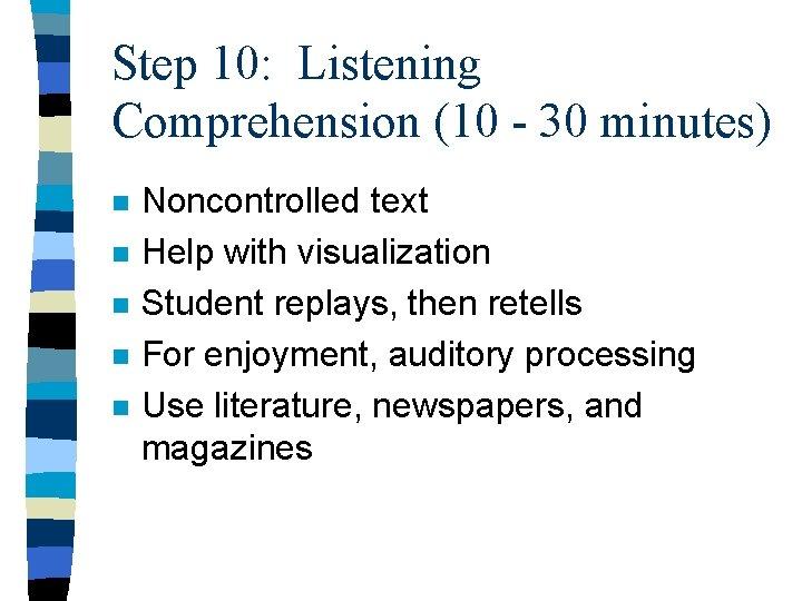 Step 10: Listening Comprehension (10 - 30 minutes) n n n Noncontrolled text Help