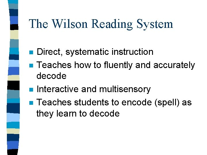 The Wilson Reading System n n Direct, systematic instruction Teaches how to fluently and
