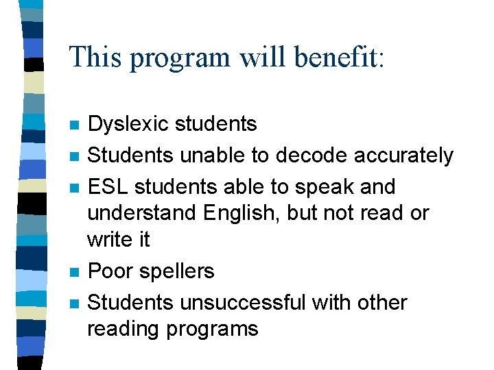 This program will benefit: n n n Dyslexic students Students unable to decode accurately