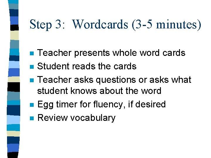 Step 3: Wordcards (3 -5 minutes) n n n Teacher presents whole word cards