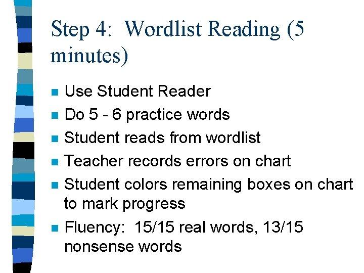 Step 4: Wordlist Reading (5 minutes) n n n Use Student Reader Do 5