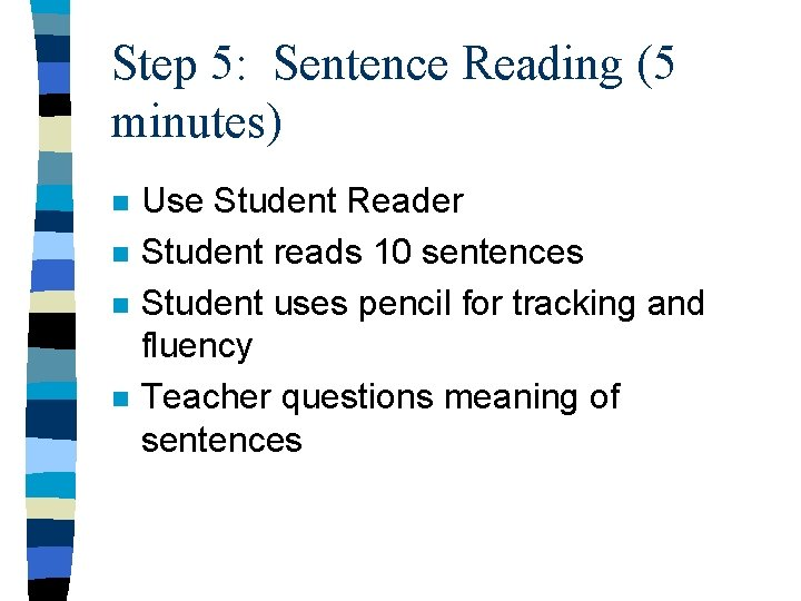 Step 5: Sentence Reading (5 minutes) n n Use Student Reader Student reads 10