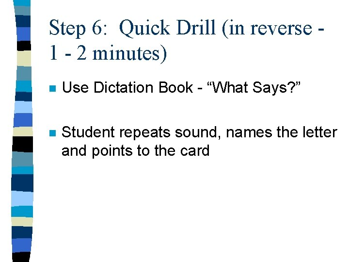 Step 6: Quick Drill (in reverse 1 - 2 minutes) n Use Dictation Book