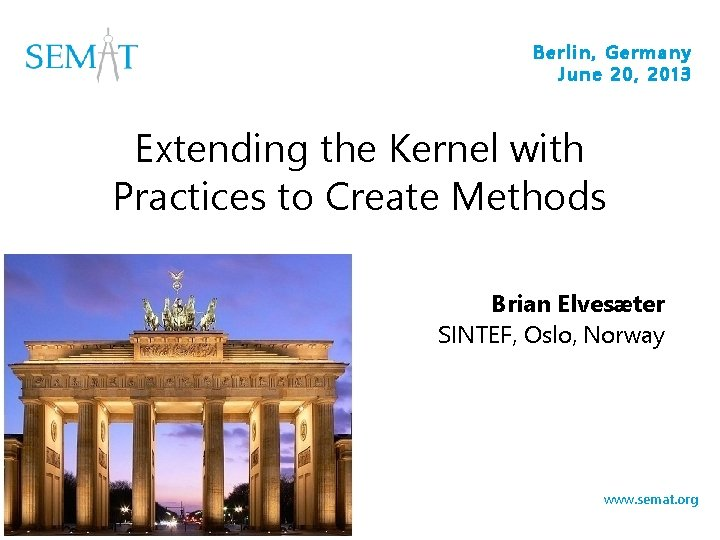 Berlin, Germany June 20, 2013 Extending the Kernel with Practices to Create Methods Brian