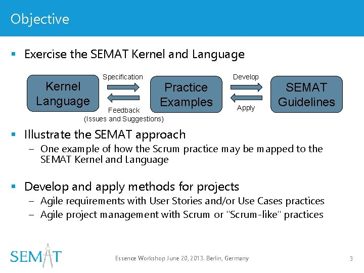 Objective § Exercise the SEMAT Kernel and Language Kernel Language Specification Practice Examples Feedback