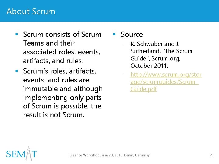 About Scrum § Scrum consists of Scrum Teams and their associated roles, events, artifacts,