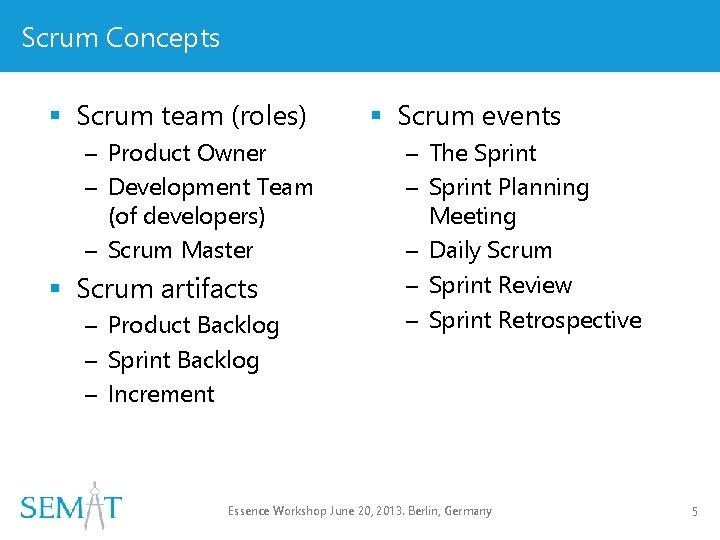 Scrum Concepts § Scrum team (roles) – Product Owner – Development Team (of developers)