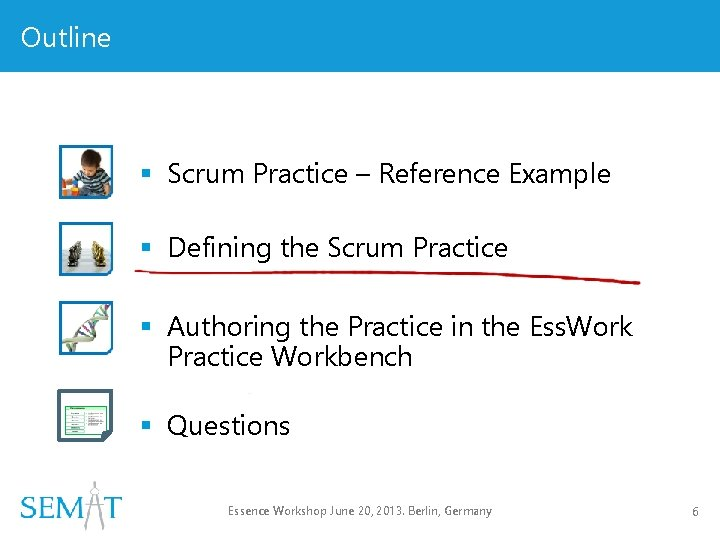 Outline § Scrum Practice – Reference Example § Defining the Scrum Practice § Authoring