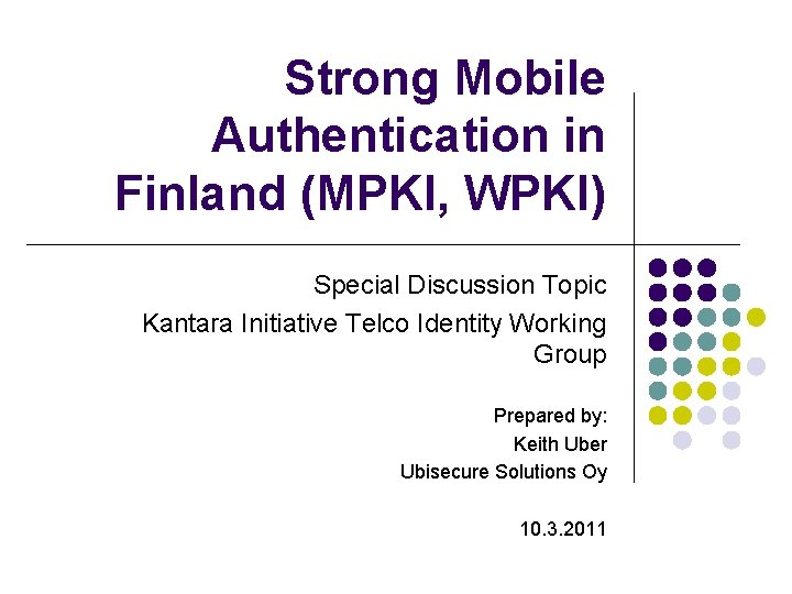 Strong Mobile Authentication in Finland (MPKI, WPKI) Special Discussion Topic Kantara Initiative Telco Identity