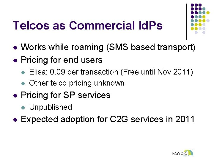 Telcos as Commercial Id. Ps l l Works while roaming (SMS based transport) Pricing