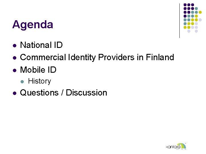Agenda l l l National ID Commercial Identity Providers in Finland Mobile ID l