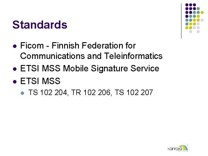 Standards l l l Ficom - Finnish Federation for Communications and Teleinformatics ETSI MSS