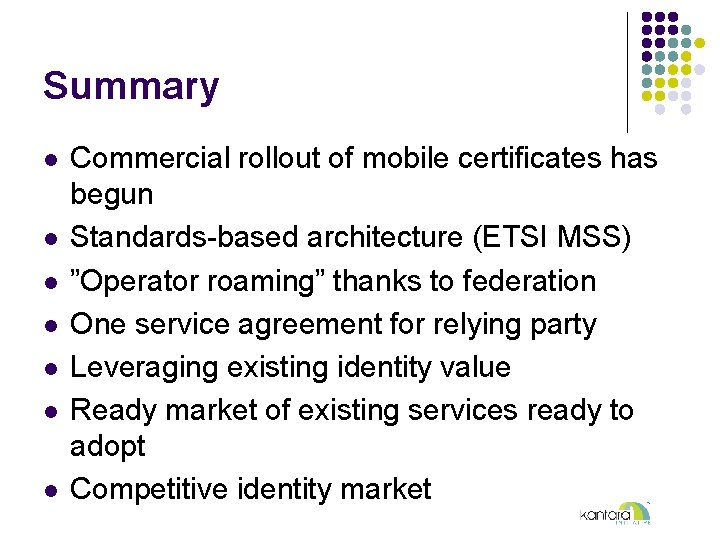 Summary l l l l Commercial rollout of mobile certificates has begun Standards-based architecture
