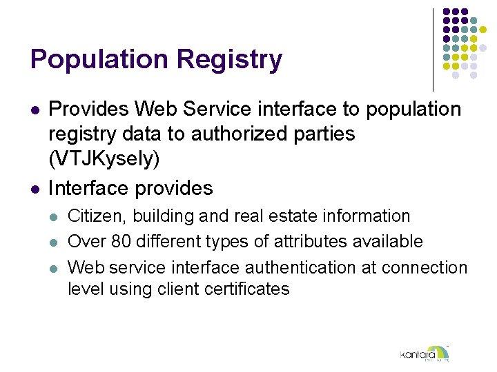 Population Registry l l Provides Web Service interface to population registry data to authorized