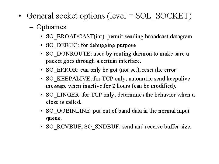 • General socket options (level = SOL_SOCKET) – Optnames: • SO_BROADCAST(int): permit sending