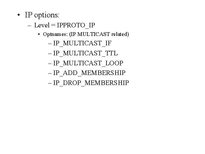 • IP options: – Level = IPPROTO_IP • Optnames: (IP MULTICAST related) –