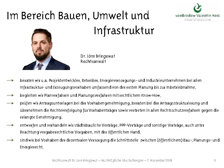 Im Bereich Bauen, Umwelt und Infrastruktur Dr. Jörn Bringewat Rechtsanwalt beraten wir u. a.