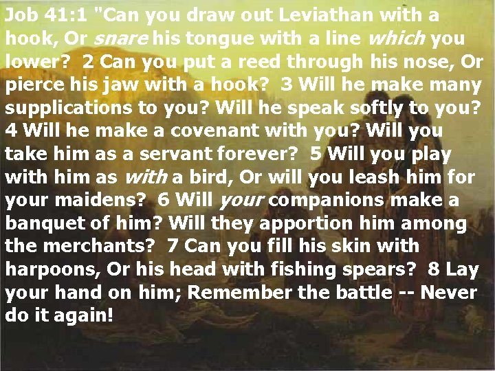 """Job 41: 1 """"Can you draw out Leviathan with a hook, Or snare his"""