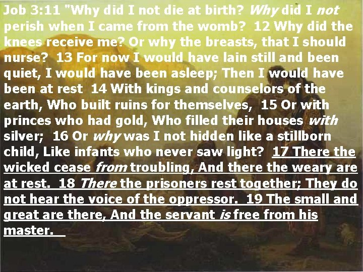 """Job 3: 11 """"Why did I not die at birth? Why did I not"""