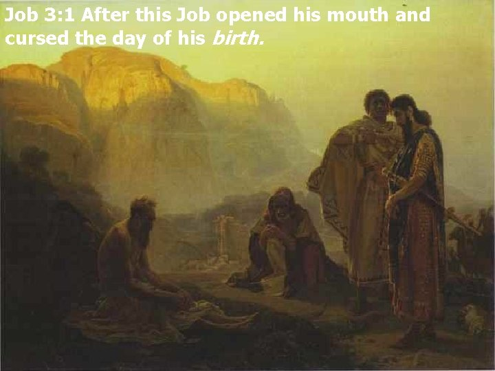 Job 3: 1 After this Job opened his mouth and cursed the day of