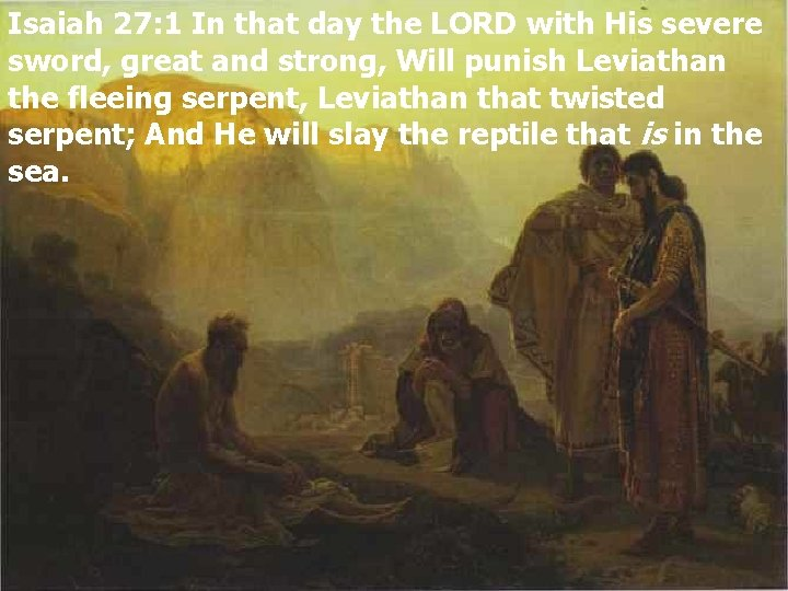Isaiah 27: 1 In that day the LORD with His severe sword, great and